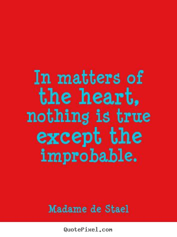 Sayings about love - In matters of the heart, nothing is
